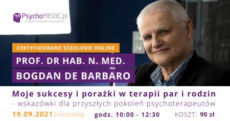 Moje sukcesy i porażki w terapii par i rodzin - wskazówki dla przyszłych pokoleń psychoterapeutów Szkolenie z prof. Bogdanem de Barbaro