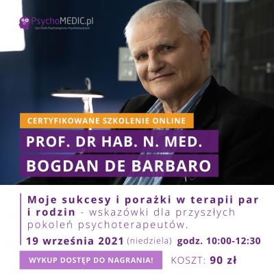 Moje sukcesy i porażki w terapii par i rodzin - wskazówki dla przyszłych pokoleń psychoterapeutów Szkolenie z prof. Bogdanem de Barbaro Akademia Terapeuty